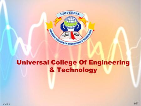 Universal College Of Engineering & Technology UCET 1/27.