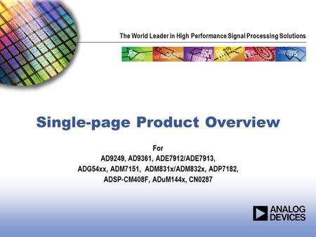 The World Leader in High Performance Signal Processing Solutions Single-page Product Overview For AD9249, AD9361, ADE7912/ADE7913, ADG54xx, ADM7151, ADM831x/ADM832x,