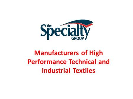Manufacturers of High Performance Technical and Industrial Textiles.