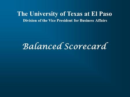 Balanced Scorecard The University of Texas at El Paso Division of the Vice President for Business Affairs.