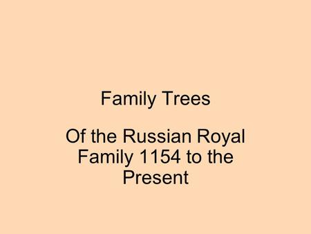 Family Trees Of the Russian Royal Family 1154 to the Present.