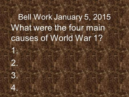 Bell Work January 5, 2015 What were the four main causes of World War 1? 1. 2. 3. 4..