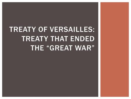 "TREATY OF VERSAILLES: TREATY THAT ENDED THE ""GREAT WAR"""