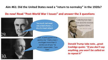 "Aim #61: Did the United States need a ""return to normalcy"" in the 1920s? Do now! Read ""Post-World War I Issues"" and answer the 3 questions Too much red."