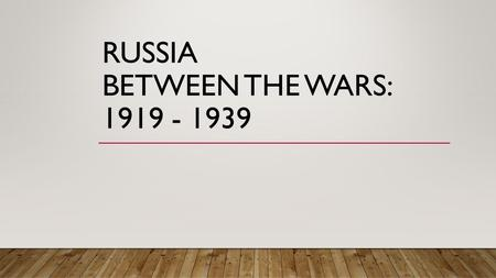 RUSSIA BETWEEN THE WARS: 1919 - 1939. WHAT TYPE OF GOVERNMENT DID THEY HAVE IN RUSSIA? Up until 1917, Russia had a MONARCHY Their king was called a CZAR.