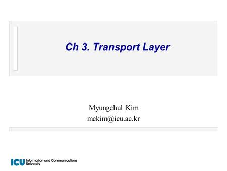 Ch 3. Transport Layer Myungchul Kim
