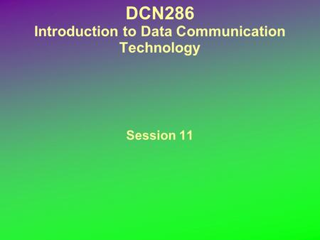 DCN286 Introduction to Data Communication Technology Session 11.