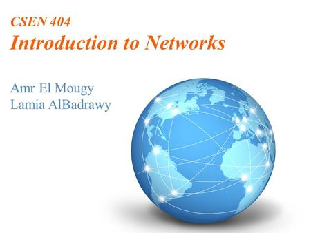 CSEN 404 Introduction to Networks Amr El Mougy Lamia AlBadrawy.