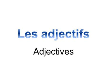 Adjectives. Definition ADJECTIVES are words that describe people, places, and things. In French, MASCULINE adjectives are used with masculine nouns, and.