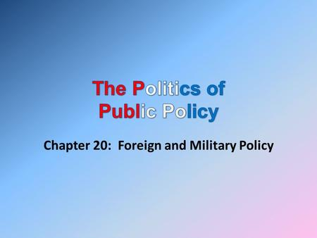 Chapter 20: Foreign and Military Policy. Kinds of foreign policy Majoritarian – perceived to benefit many – perceived to burden many – Example: military.