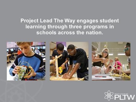 Project Lead The Way engages student learning through three programs in schools across the nation.