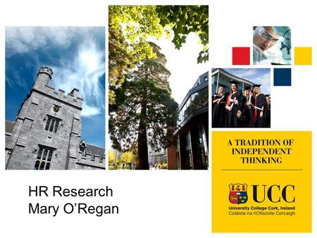 HR Research Mary O'Regan. HR Research Mary O'Regan Laura McSweeney Tracy Eagles.
