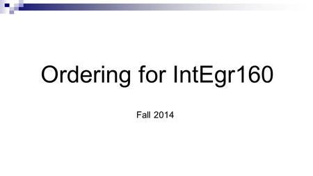 Ordering for IntEgr160 Fall 2014. Meet the team: Manager: Chris Besaw, Online Ordering SAs: Dustin O'Connell Katherine Kinzy.