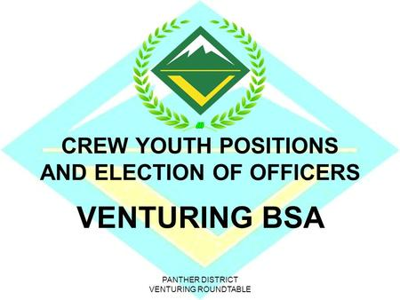 PANTHER DISTRICT VENTURING ROUNDTABLE CREW YOUTH POSITIONS AND ELECTION OF OFFICERS VENTURING BSA.