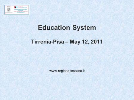 Education System Tirrenia-Pisa – May 12, 2011 www.regione.toscana.it.