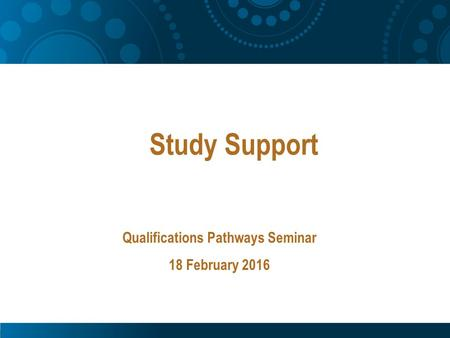 Study Support Qualifications Pathways Seminar 18 February 2016.