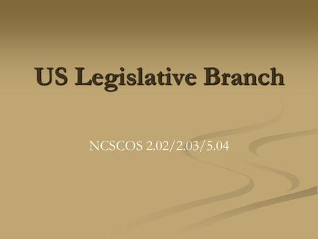 US Legislative Branch NCSCOS 2.02/2.03/5.04. Legislative Branch Located in Article I Bicameral (two parts) The main job of Congress is to make laws members.