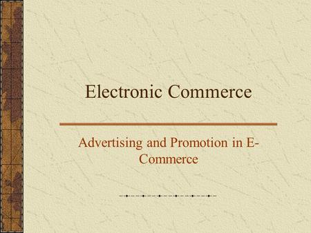 Electronic Commerce Advertising and Promotion in E- Commerce.
