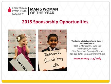 The Leukemia & Lymphoma Society Indiana Chapter 9075 N. Meridian St., Suite 150 Indianapolis, IN 46260 Elissa Evernham, Campaign Director 317-860-3845|