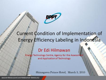 Current Condition of Implementation of Energy Efficiency Labeling in Indonesia Dr Edi Hilmawan Energy Technology Centre, Agency for the Assessment and.