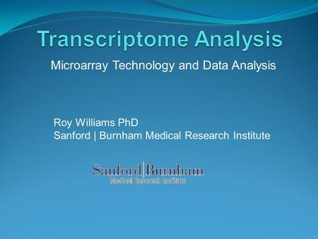 Microarray Technology and Data Analysis Roy Williams PhD Sanford | Burnham Medical Research Institute.