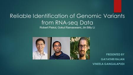 Reliable Identification of Genomic Variants from RNA-seq Data Robert Piskol, Gokul Ramaswami, Jin Billy Li PRESENTED BY GAYATHRI RAJAN VINEELA GANGALAPUDI.