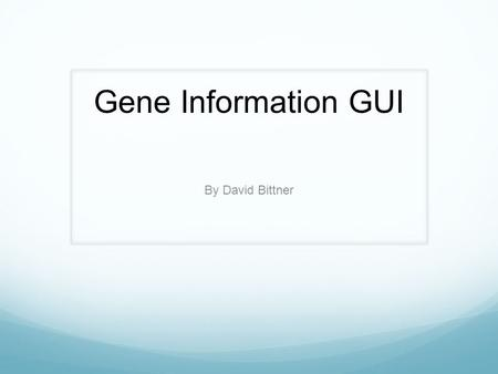 Gene Information GUI By David Bittner. Goal of GUI The website Genecards.org is a database of all known genes that collects data from dozens of sources.