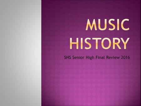 SHS Senior High Final Review 2016.  Baroque Era (1600-1750)  Classical Era (1750-1800)  Romantic Era (1800-1900)  20 th Century Era (1900s)