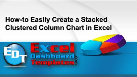 How-to Easily Create a Stacked Clustered Column Chart in Excel.