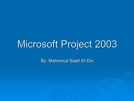 Microsoft Project 2003 By: Mahmoud Saad El-Din. Topics  Creating a new project.  Working with workspace project.  Defining project information.  Working.