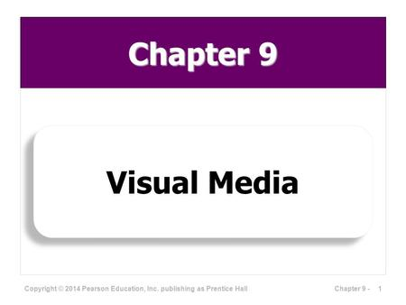 Chapter 9 Visual Media Copyright © 2014 Pearson Education, Inc. publishing as Prentice Hall 1Chapter 9 -