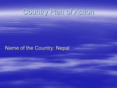 Country Plan of Action Name of the Country: Nepal.