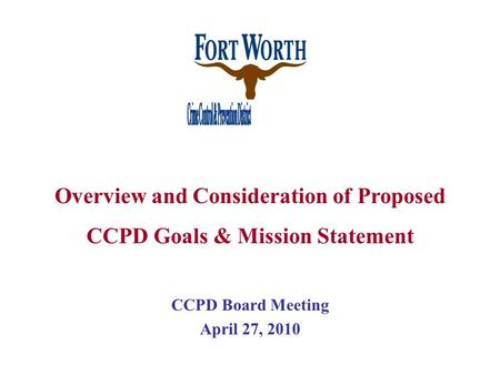 CCPD Board Meeting April 27, 2010 Overview and Consideration of Proposed CCPD Goals & Mission Statement.