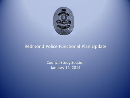 Redmond Police Functional Plan Update Council Study Session January 14, 2014.