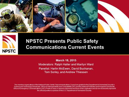 The member organizations of the National Public Safety Telecommunications Council are grateful to the Department of Homeland Security's Science and Technology.