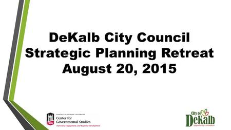 DeKalb City Council Strategic Planning Retreat August 20, 2015.