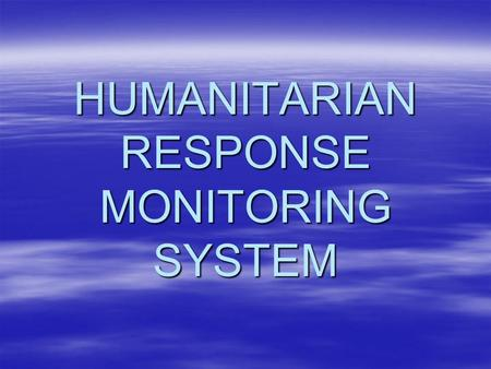 HUMANITARIAN RESPONSE MONITORING SYSTEM. Humanitarian Response Monitoring System Components  Transport and Logistics cluster  Emergency Food and Nutrition.