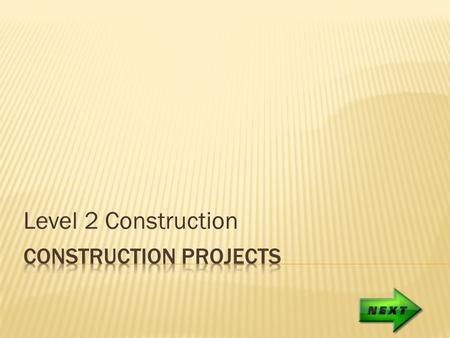 Level 2 Construction.  To move through this power point presentation you will need to press the pictures and icons used throughout this presentation..