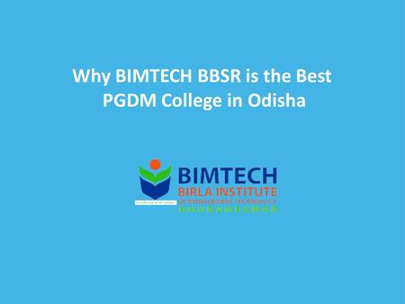 Why BIMTECH BBSR is the Best PGDM College in Odisha.