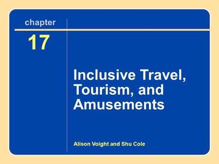 Author name here for Edited books Chapter 17 Inclusive Travel, Tourism, and Amusements 17 Inclusive Travel, Tourism, and Amusements chapter Alison Voight.
