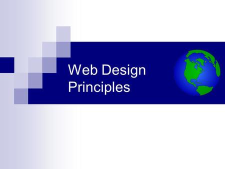 Web Design Principles. Designing a Website Choice of a site color scheme. Choice of text font and size. Placeholder text. Use of white space. Location.