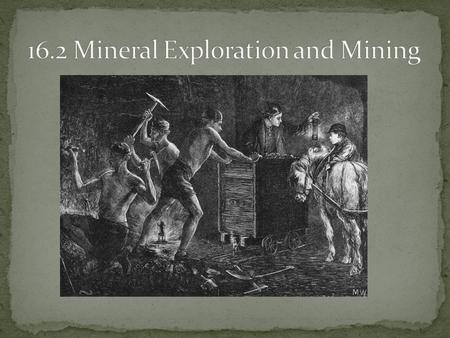 Describe the manner in which mining companies explore for new mineral deposits. Describe three methods of subsurface mining. Describe two methods of surface.