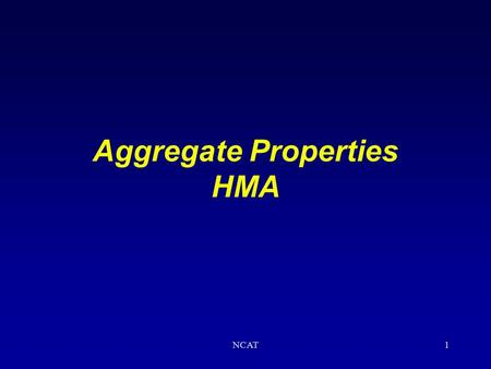NCAT1 Aggregate Properties HMA NCAT2 To be Covered Specific Gravities Consensus Properties.