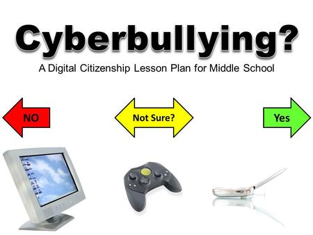 NOYes Not Sure? A Digital Citizenship Lesson Plan for Middle School.