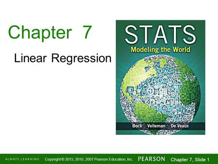 1-1 Copyright © 2015, 2010, 2007 Pearson Education, Inc. Chapter 7, Slide 1 Chapter 7 Linear Regression.