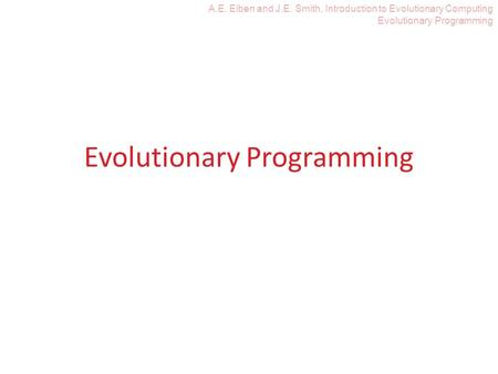 A.E. Eiben and J.E. Smith, Introduction to Evolutionary Computing Evolutionary Programming.
