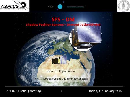 SPS – DM Shadow Position Sensors – Demonstration Model Gerardo Capobianco INAF – Astrophysical Observatory of Turin Torino, 21 st January 2016ASPIICS/Proba-3.