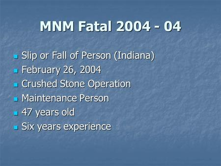 MNM Fatal 2004 - 04 Slip or Fall of Person (Indiana) Slip or Fall of Person (Indiana) February 26, 2004 February 26, 2004 Crushed Stone Operation Crushed.