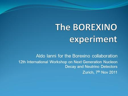 Aldo Ianni for the Borexino collaboration 12th International Workshop on Next Generation Nucleon Decay and Neutrino Detectors Zurich, 7 th Nov 2011.