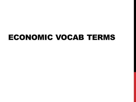 ECONOMIC VOCAB TERMS. WHAT IS AN ECONOMY? An economy is a system which tries to balance the available resources of a country (land, labor, capital, and.